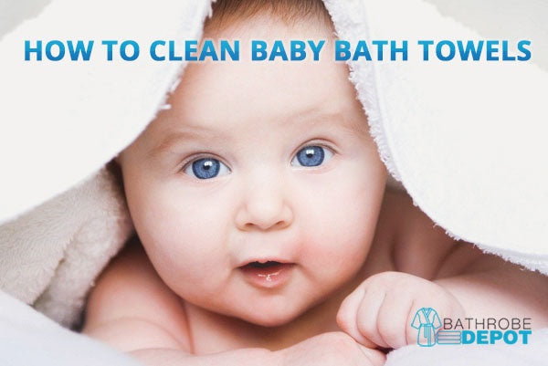 How to Clean Baby Bath Towels to Keep the Little Ones Safe
