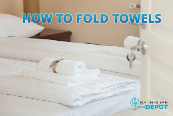 How to Fold Towels – 5 Tutorials to Try