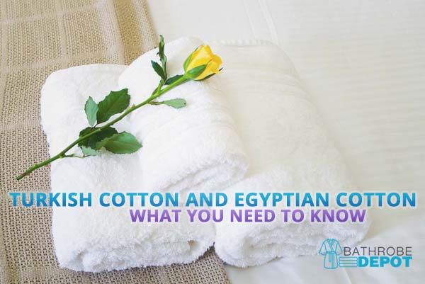 Turkish Cotton and Egyptian Cotton - What to know about Each of Them