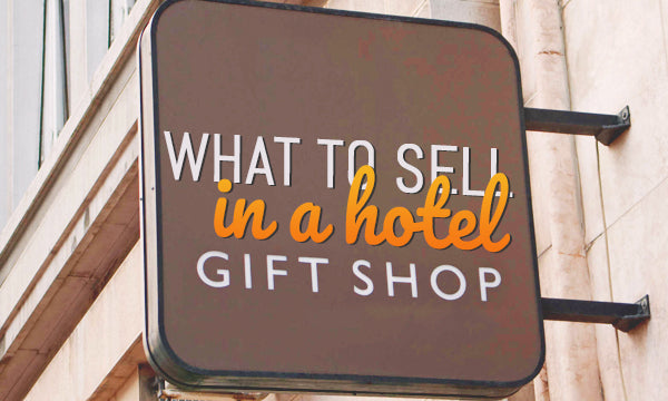 What to Sell in a Hotel Gift Shop