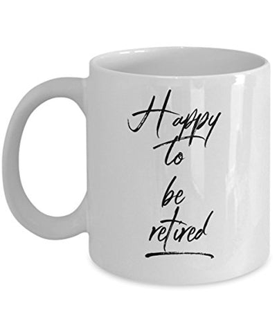 Happy To Be Retired Coffee Mug