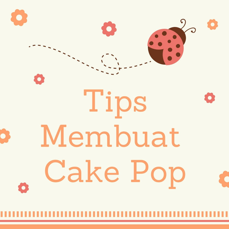 Tips Membuat Cake Pop