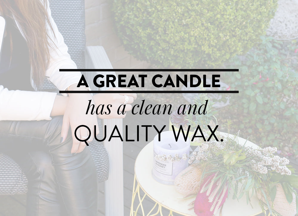A great candle has a clean and quality wax.