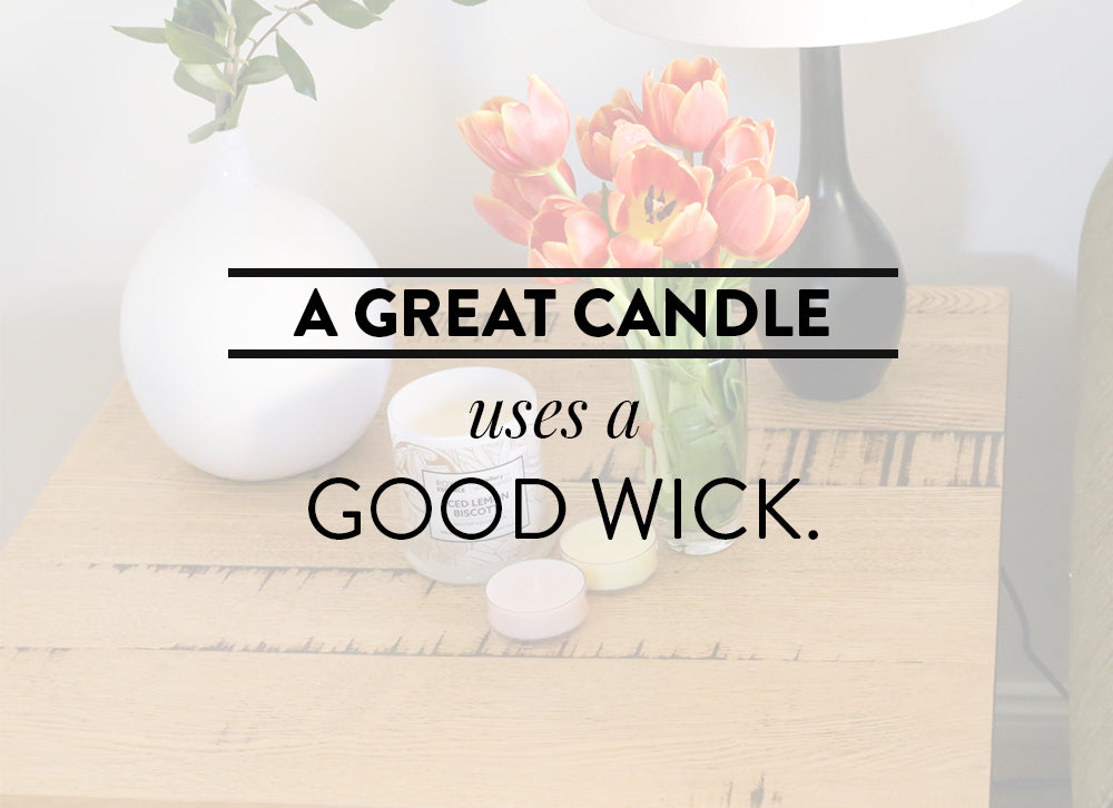 A great candle uses a good wick.