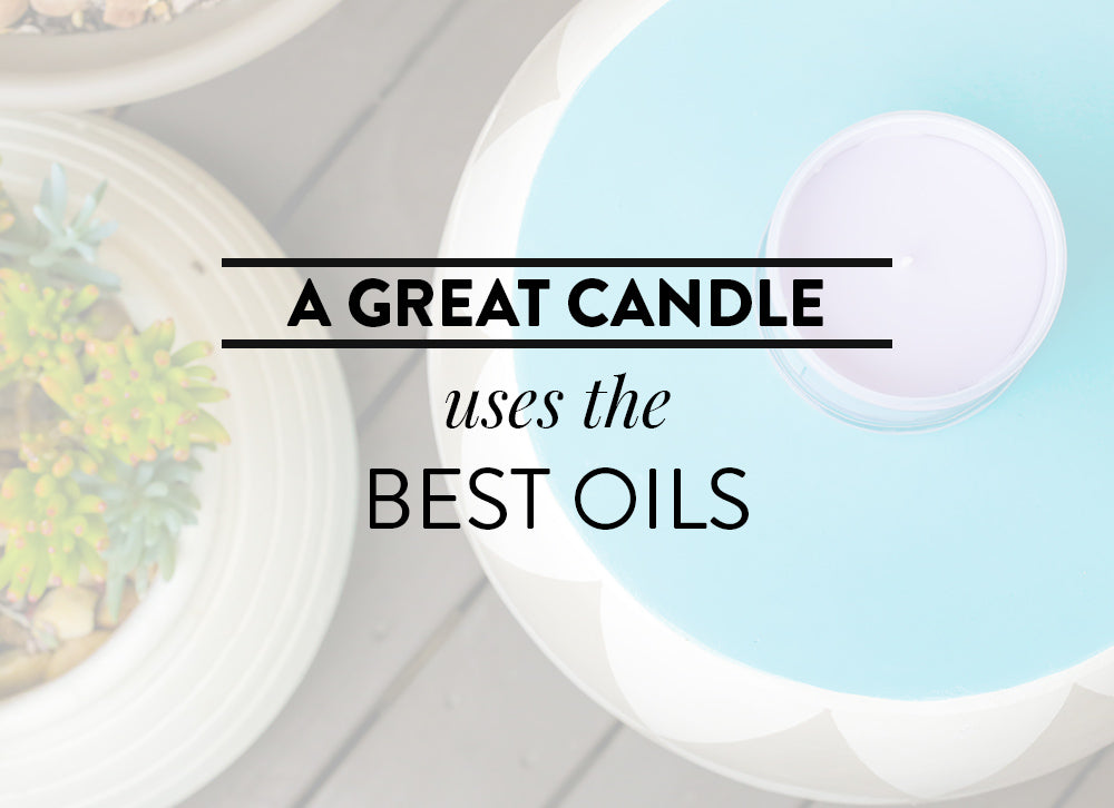 A great candle uses the best oils.