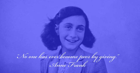 "anne frank ""no one has ever gotten poor by giving"""