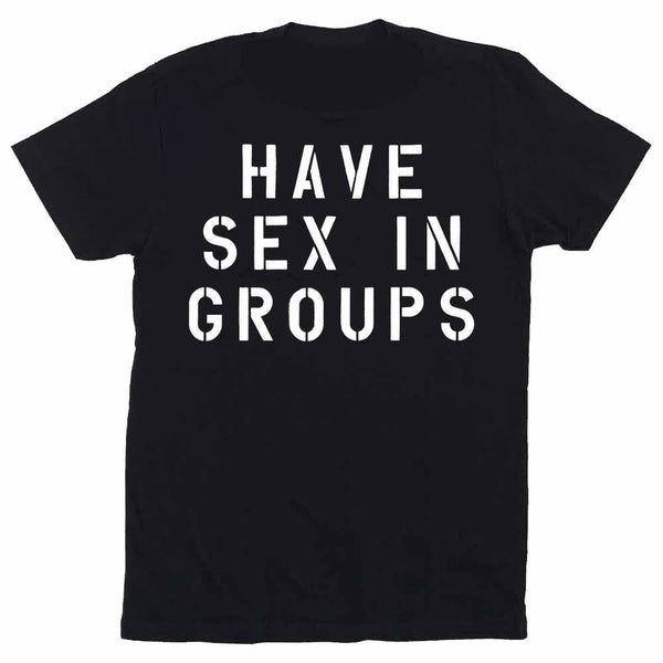 have sex in groups back t-shirt