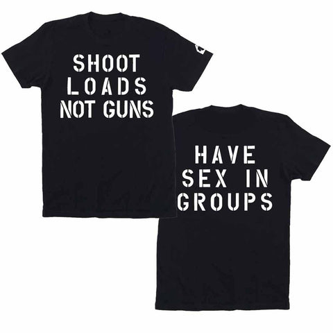 shoot loads not guns have sex in groups t-shirt