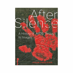 After Silence, A History of AIDS through Its Images by Avram Finkelstein