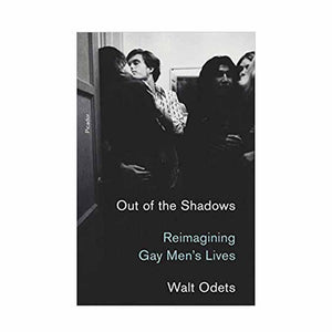 Out of the Shadows: Reimagining Gay Men's Lives - Walt Odets