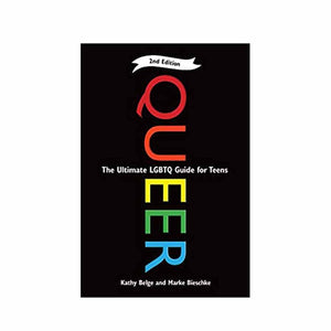 Queer, 2nd Edition: The Ultimate Lgbtq Guide for Teens
