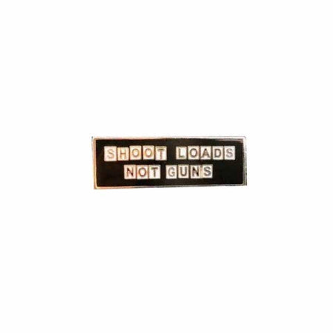 shoot loads not guns enamel pin