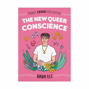 The New Queer Conscience - Adam Eli and illustrated by Ashley Lukashevsky