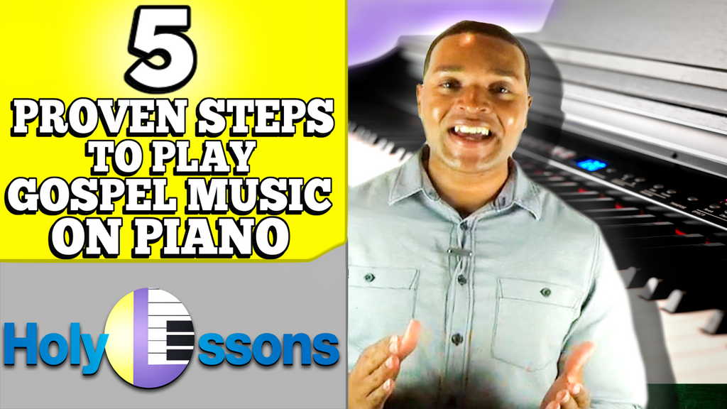 Five (5) Proven Steps To Play Gospel Music on Piano