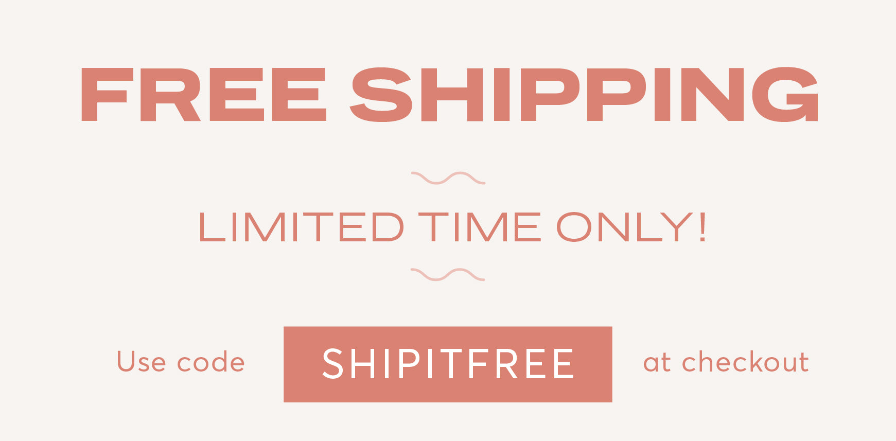 Free Shipping Limited Time Only Use code SHIPITFREE