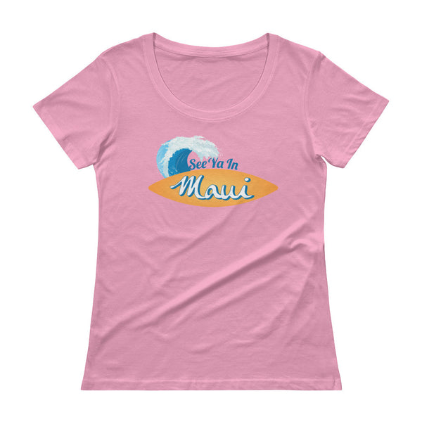 See Ya In Maui Ladies' Scoopneck T-Shirt