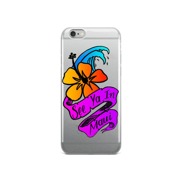 iPhone 5/5s/Se, 6/6s, 6/6s Plus See ya in Maui Flower Case