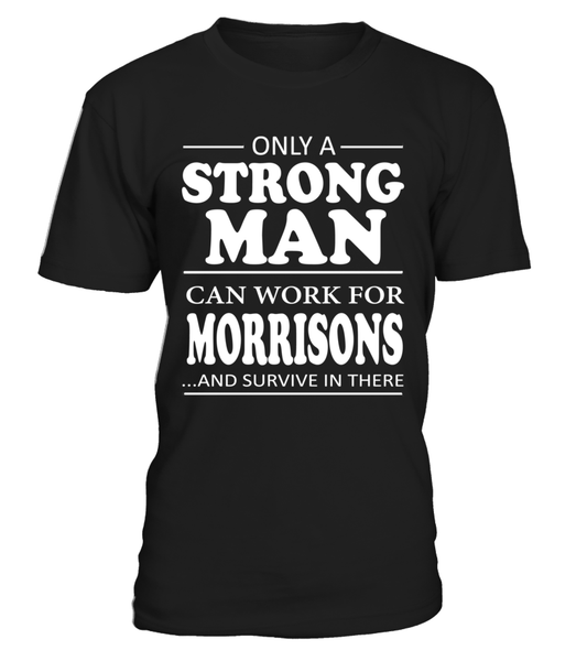 Only a strong man can work for Morrisons | Morrisons Shirt
