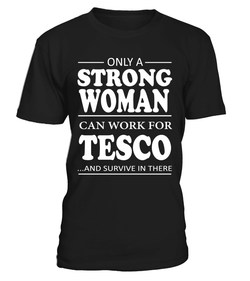 Only a strong woman can work for Tesco | Tesco Shirt