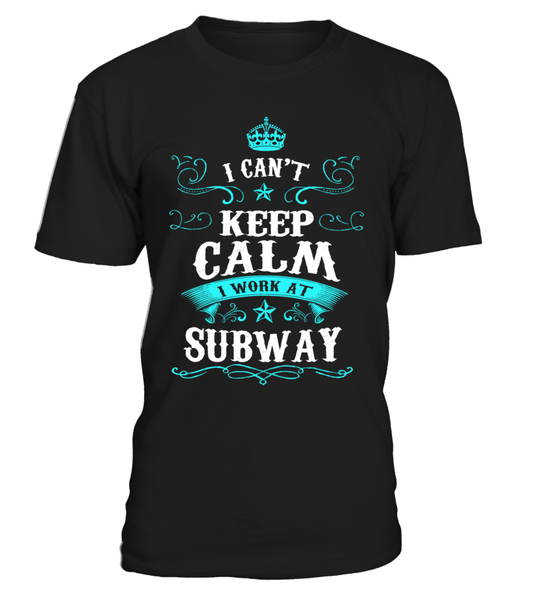 I can't keep calm I work at Subway | Subway Shirt