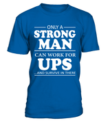 Only a strong man can work for UPS | UPS Shirt