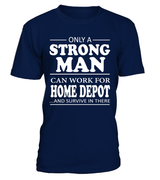 Only a strong man can work for Home Depot | Home Depot Shirt