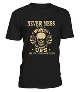 Never mess with a woman who works at UPS | UPS Shirt