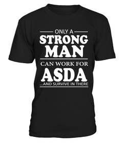 Only a strong man can work for ASDA | ASDA Shirt