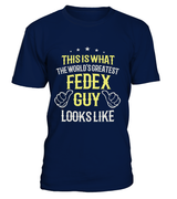 The World's Greatest FedEx Guy | FedEx Shirt