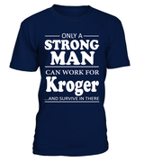 Only a strong man can work for Kroger | Kroger Shirt
