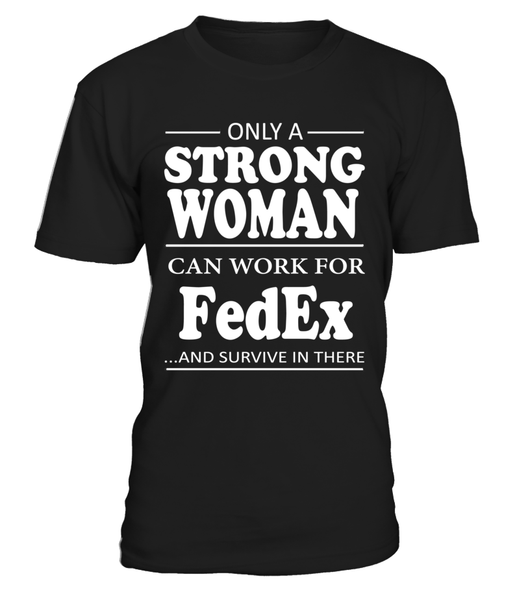 Only strong woman work for FedEx | FedEx Shirt
