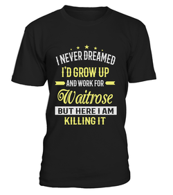 I never dreamed I'd grow up and work for Waitrose | Waitrose Shirt