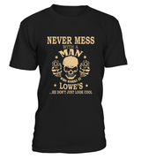 Never mess with a man who works at Lowe's | Lowe's Shirt