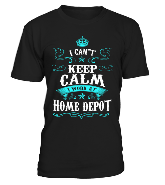 I can't keep calm I work at Home Depot | Home Depot Shirt