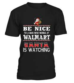 Be nice to a man who works at Walmart | Walmart Shirt