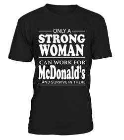 Only a strong woman can work for McDonald's | McDonald's Shirt
