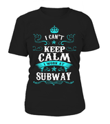 Subway-I can't keep calm I work at Subway