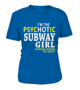 I'm the psychotic Subway girl | Subway Shirt