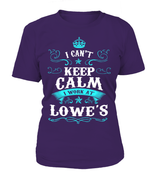 I can't keep calm I work at Lowe's | Lowe's Shirt