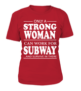 Only a strong woman can work for Subway | Subway Shirt