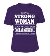 Only a strong woman can work for Dollar General | Dollar General Shirt