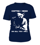 Star Wars Yoda - Coffee I Need Or Kill You I Will