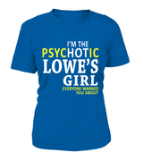 I'm the psychotic Lowe's girl | Lowe's Shirt