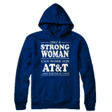 Only a strong woman can work for AT&T | AT&T Shirt