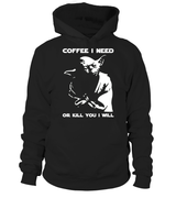 Coffee I Need Or Kill You I Will (Hoodie)