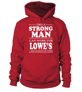 Only a strong man can work for Lowe's | Lowe's Shirt