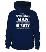 Only a strong man can work for Subway | Subway Shirt