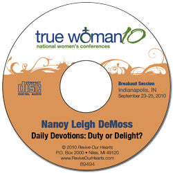 True Woman 10 Indianapolis: Daily Devotions: Duty or Delight? by Nancy DeMoss Wolgemuth (CD)