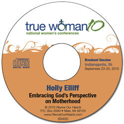 True Woman 10 Indianapolis: Embracing God's Perspective on Motherhood by Holly Elliff (CD)