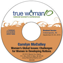 True Woman 10 Indianapolis: Women's Global Issues: Challenges for Women in Developing Nations by Carolyn McCulley (CD)